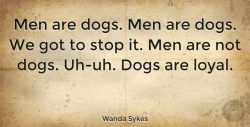 Wanda Sykes: Men are dogs. Men are dogs. We got to stop it. Men are not… | QuoteTab